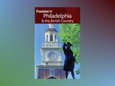 Frommer's Philadelphia & the Amish Country, 14th Edition av Victor Fiorillo