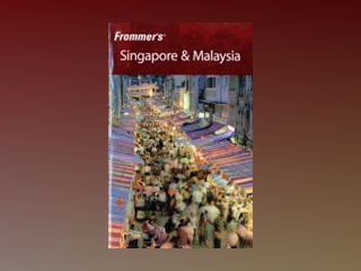 Frommer's Singapore & Malaysia, 5th Edition av Jennifer Eveland