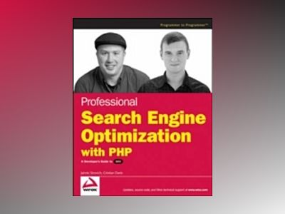 Professional Search Engine Optimization with PHP: A Developer's Guide to SE av Cristian Darie