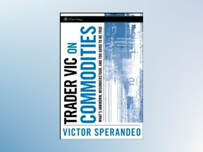 Trader Vic on Commodities: What's Unknown, Misunderstood, and Too Good to B av Victor Sperandeo