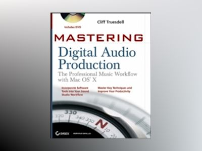 Mastering Digital Audio Production: The Professional Music Workflow with Ma av Cliff Truesdell
