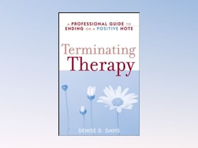 Terminating Therapy: A Professional Guide to Ending on a Positive Note av D. D. Davis