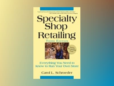 Specialty Shop Retailing: Everything You Need to Know to Run Your Own Store av Carol L. Schroeder