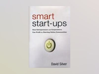 Smart Start-Ups: How Entrepreneurs and Corporations Can Profit by Starting av David Silver