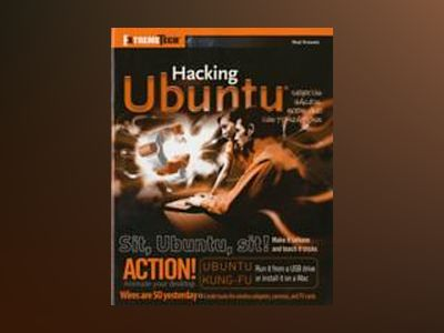 Hacking Ubuntu: Serious Hacks Mods and Customizations av Neal Krawetz