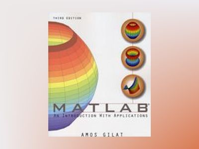 MATLAB: An Introduction with Applications, 3rd Edition av Amos Gilat