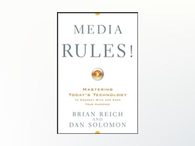 Media Rules!: Mastering Today's Technology to Connect With and Keep Your Au av Brian Reich