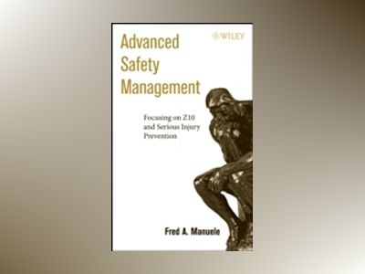 Advanced Safety Management Focusing on Z10 and Serious Injury Prevention av Fred A. Manuele