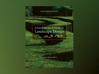 From Concept to Form in Landscape Design, 2nd Edition av Grant W. Reid