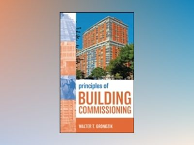 Principles of Building Commissioning av Walter T. Grondzik