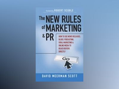 The New Rules of Marketing and PR: How to Use News Releases, Blogs, Podcast av David MeermanScott