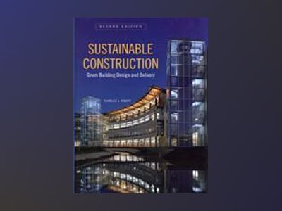 Sustainable Construction: Green Building Design and Delivery, 2nd Edition av Charles J. Kibert