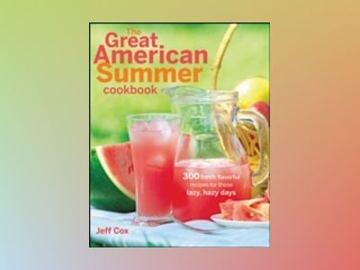 The Great American Summer Cookbook: 300 fresh, flavorful recipes for those av Jeff Cox