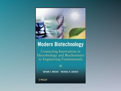 Modern Biotechnology : Connecting Innovations in Microbiology and Biochemis av Nathan S. Mosier