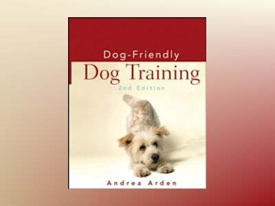 Dog-Friendly Dog Training, 2nd Edition av Andrea Arden