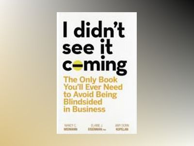 I Didn't See it Coming: The Only Book You'll Ever Need to Avoid Being Blind av Nancy C.Widmann