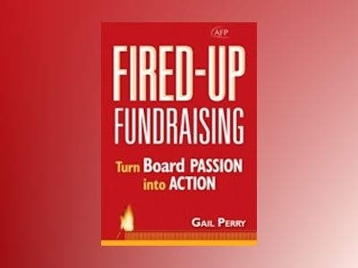 Fired-Up Fundraising: Turn Board Passion Into Action (AFP Fund Development av Gail A. Perry