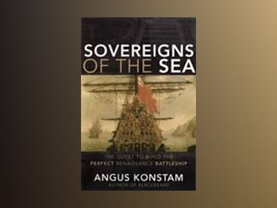Sovereigns of the Sea: The Quest to Build the Perfect Renaissance Battleshi av Angus Konstam