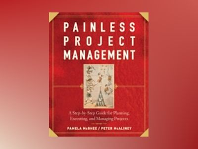 Painless Project Management: A Step-by-Step Guide for Planning, Executing, av PamelaMcGhee