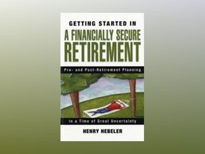 Getting Started in a Financially Secure Retirement av Henry K. Hebeler