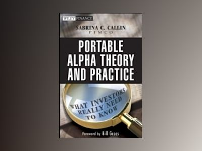 Portable Alpha Theory and Practice: What Investors Really Need to Know av Sabrina Callin