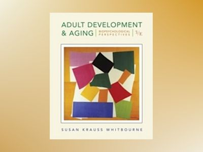 Adult Development and Aging: Biopsychosocial Perspectives, 3rd Edition av Susan Krauss Whitbourne