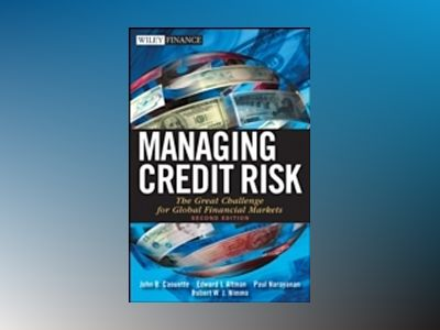 Managing Credit Risk: The Great Challenge for Global Financial Markets, 2nd av John B. Caouette