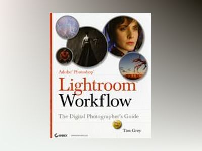 Adobe Photoshop LightroomTM Workflow: The Digital Photographer's Guide av Tim Grey