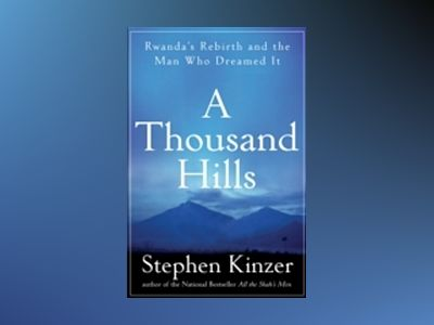 A Thousand Hills: Rwanda's Rebirth and the Man Who Dreamed It av Stephen Kinzer