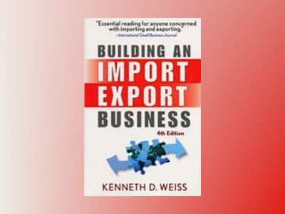 Building an Import/Export Business, 4th Edition av Kenneth D. Weiss