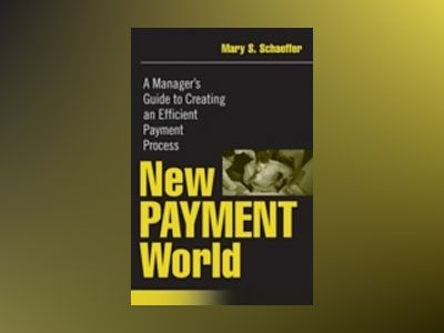 New Payment World: A Manager's Guide to Creating an Efficient Payment Proce av Mary S. Schaeffer