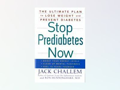 Stop Prediabetes Now: The Ultimate Plan to Lose Weight and Prevent Diabetes av Jack Challem