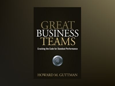 Great Business Teams: Cracking the Code for Standout Performance av Howard M.Guttman