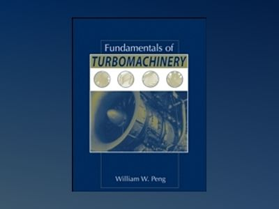 Fundamentals of Turbomachinery av William Peng