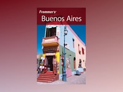 Frommer's Buenos Aires, 2nd Edition av Michael Luongo