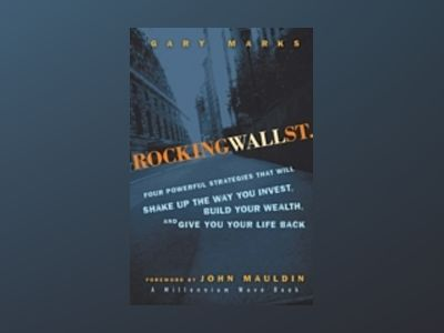 Rocking Wall Street: Four Powerful Strategies That will Shake Up the Way Yo av Gary Marks