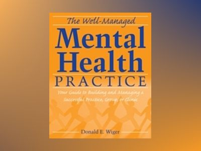 The Well-Managed Mental Health Practice: Your Guide to Building and Managin av Donald E. Wiger