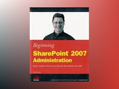 Beginning SharePoint 2007 Administration: Windows SharePoint Services 3.0 a av Göran Husman