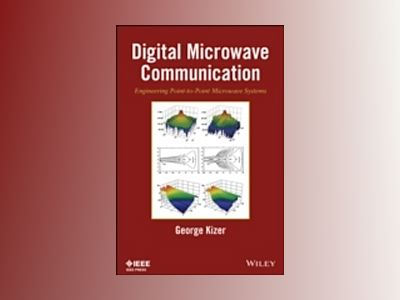 Digital Microwave Communication: Engineering Point-to-Point Microwave Syste av George Kizer