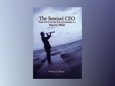 The Sentinel CEO: Perspectives on Security, Risk, and Leadership in a Post- av B. Parrett