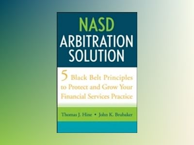 NASD Arbitration Solution: Five Black Belt Principles to Protect and Grow Y av Thomas J. Hine