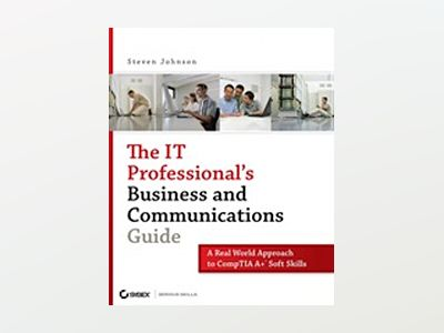 The IT Professional's Business and Communications Guide: A Real-World Appro av Steven Johnson