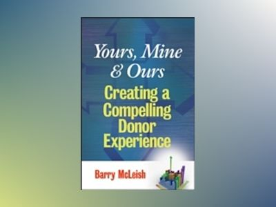 Yours, Mine, and Ours: Creating a Compelling Donor Experience av B. J. McLeish