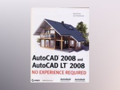 AutoCAD 2008 and AutoCAD LT 2008: No Experience Required av David Frey