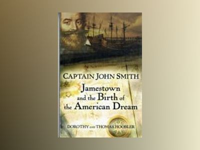 Captain John Smith: Jamestown and the Birth of the American Dream av Thomas Hoobler