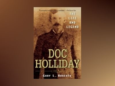 Doc Holliday: The Life and Legend av Gary L. Roberts