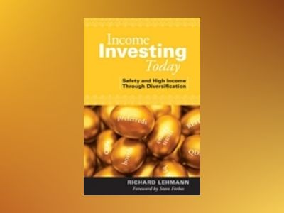 Income Investing Today: Safety High Income Through Diversification av R. Lehmann