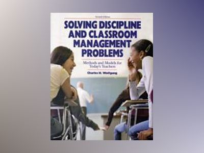 Solving Discipline and Classroom Management Problems, 7th Edition av Charles H. Wolfgang