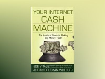 Your Internet Cash Machine: The Insiders? Guide to Making Big Money, Fast! av Joe Vitale