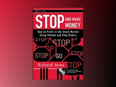 Stop and Make Money: How To Profit in the Stock Market Using Volume and Sto av Richard W. Arms